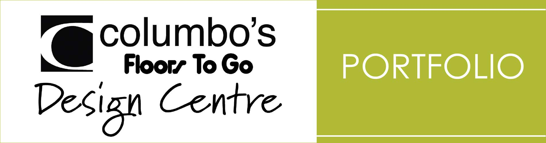 Please come check out our Portfolio here at Columbo's Floors To Go Design Centre.